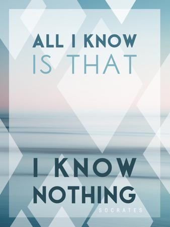 All I Know Is I Know Nothing