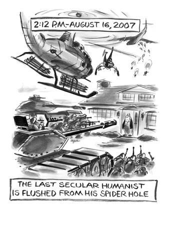 2:12 P.M. - August 16, 2007-The Last Secular Humanist is Flushed From His ? - New Yorker Cartoon