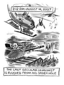 2:12 P.M. - August 16, 2007-The Last Secular Humanist is Flushed From His ? - New Yorker Cartoon by Lee Lorenz