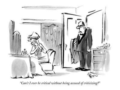 """Can't I ever be critical without being accused of criticizing?"" - New Yorker Cartoon by Lee Lorenz"