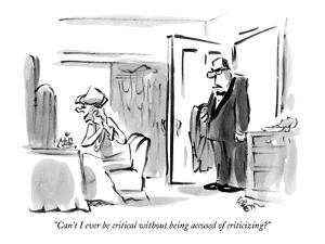 """""""Can't I ever be critical without being accused of criticizing?"""" - New Yorker Cartoon by Lee Lorenz"""