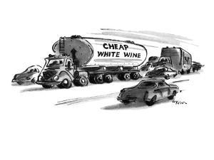 Cylinder on tank truck is labelled in huge letters: 'Cheap White Wine.' - New Yorker Cartoon by Lee Lorenz