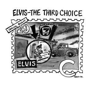 ELVIS?THE THIRD CHOICE - New Yorker Cartoon by Lee Lorenz