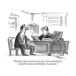 """""""Frankly, when I took out the loan I sincerely believed we'd all be blown ?"""" - New Yorker Cartoon by Lee Lorenz"""
