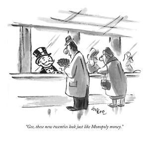 """""""Gee, these new twenties look just like Monopoly money."""" - New Yorker Cartoon by Lee Lorenz"""