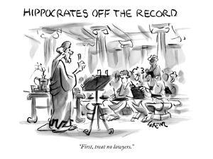 "Hippocrates Off The Record-""First, treat no lawyers."" - New Yorker Cartoon by Lee Lorenz"