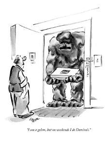 """""""I am a golem, but on weekends I do Domino's."""" - New Yorker Cartoon by Lee Lorenz"""