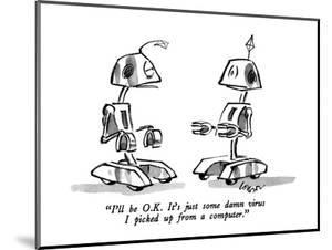 """""""I'll be O.K.  It's just some damn virus I picked up from a computer."""" - New Yorker Cartoon by Lee Lorenz"""