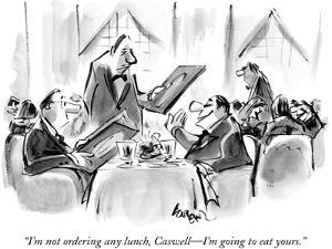 """""""I'm not ordering any lunch, Caswell—I'm going to eat yours."""" - New Yorker Cartoon by Lee Lorenz"""