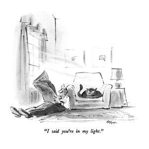 """""""I said you're in my light."""" - New Yorker Cartoon by Lee Lorenz"""