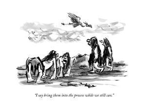 """""""I say bring them into the process while we still can."""" - New Yorker Cartoon by Lee Lorenz"""