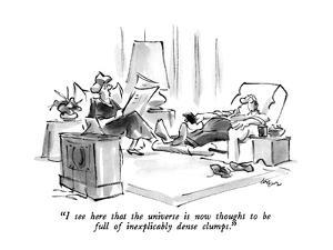 """""""I see here that the universe is now thought to be full of inexplicably de?"""" - New Yorker Cartoon by Lee Lorenz"""