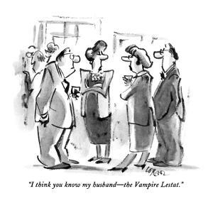 """""""I think you know my husband?the Vampire Lestat."""" - New Yorker Cartoon by Lee Lorenz"""
