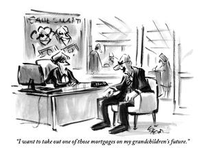 """I want to take out one of those mortgages on my grandchildren's future."" - New Yorker Cartoon by Lee Lorenz"