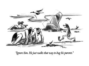 """""""Ignore him.  He just walks that way to bug his parents."""" - New Yorker Cartoon by Lee Lorenz"""