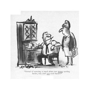 """""""Instead of worrying so much about your money working harder, why don't yo?"""" - New Yorker Cartoon by Lee Lorenz"""