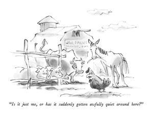 """Is it just me, or has it suddenly gotten awfully quiet around here?"" - New Yorker Cartoon by Lee Lorenz"