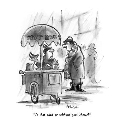 """Is that with or without goat cheese?"" - New Yorker Cartoon"