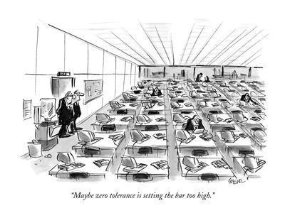 """Maybe zero tolerance is setting the bar too high."" - New Yorker Cartoon"