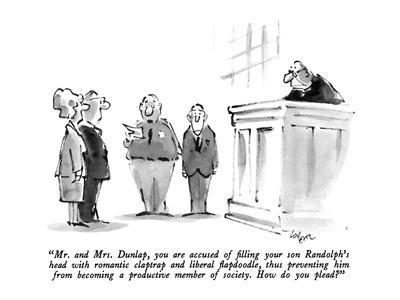 """""""Mr. and Mrs. Dunlap, you are accused of filling your son Randolph's head ?"""" - New Yorker Cartoon"""