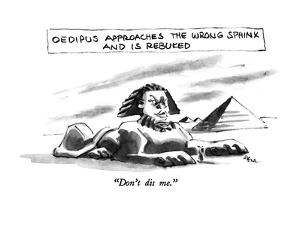 "Oedipus Approaches The Wrong Sphinx And Is Rebuked-""Don't dis me."" - New Yorker Cartoon by Lee Lorenz"