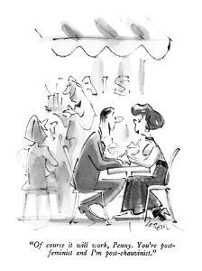 """Of course it will work, Penny.  You're post-feminist and I'm post-chauvin?"" - New Yorker Cartoon by Lee Lorenz"