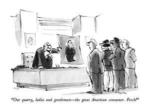 """""""Our quarry, ladies and gentlemen?the great American consumer. Fetch!"""" - New Yorker Cartoon by Lee Lorenz"""