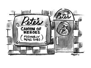 PETE'S CANYON OF HEROES (FORMERLY PETE'S SUBS). - New Yorker Cartoon by Lee Lorenz