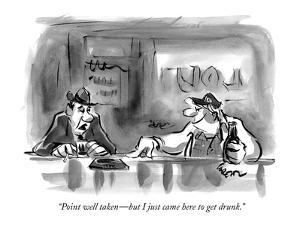 """Point well taken?but I just came here to get drunk."" - New Yorker Cartoon by Lee Lorenz"
