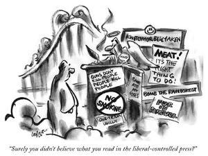 """""""Surely you didn't believe what you read in the liberal-controlled press?"""" - New Yorker Cartoon by Lee Lorenz"""