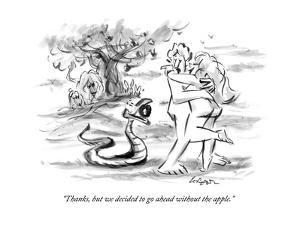 """""""Thanks, but we decided to go ahead without the apple."""" - New Yorker Cartoon by Lee Lorenz"""