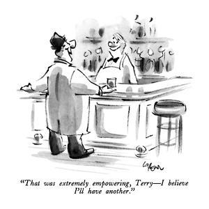 """""""That was extremely empowering, Terry?I believe I'll have another."""" - New Yorker Cartoon by Lee Lorenz"""
