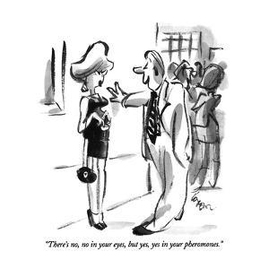 """""""There's no, no in your eyes, but yes, yes in your pheromones."""" - New Yorker Cartoon by Lee Lorenz"""