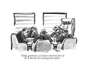 """""""Today, gentlemen, we trade in the brute force of the T. Rex for the cunni?"""" - New Yorker Cartoon by Lee Lorenz"""