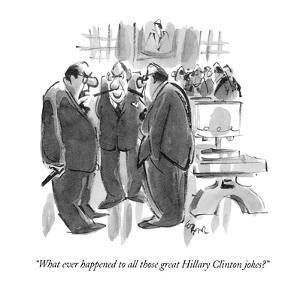 """What ever happened to all those great Hillary Clinton jokes?"" - New Yorker Cartoon by Lee Lorenz"