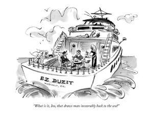 """What is it, Ira, that draws man inexorably back to the sea?"" - New Yorker Cartoon by Lee Lorenz"