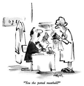 """""""You the potted meatball?"""" - New Yorker Cartoon by Lee Lorenz"""