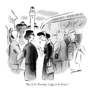 """""""But if it's Tuesday, it has to be Siena."""" - New Yorker Cartoon by Leonard Dove"""