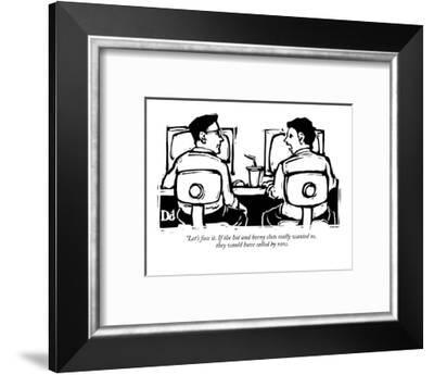 """""""Let's face it. If the hot and horny sluts really wanted us, they would ha? - New Yorker Cartoon-Drew Dernavich-Framed Premium Giclee Print"""