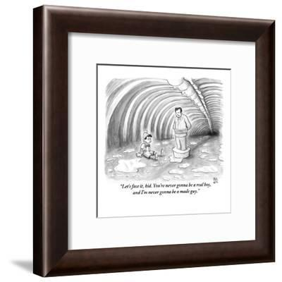 """""""Let's face it, kid. You're never gonna be a real boy, and I'm never gonna?"""" - New Yorker Cartoon-Paul Noth-Framed Premium Giclee Print"""