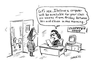 Let's see . . . I believe a computer will be available for your class six ? - Cartoon-David Sipress-Premium Giclee Print