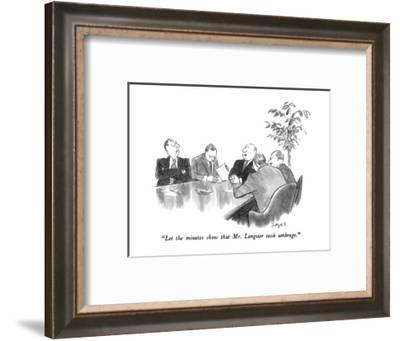 """""""Let the minutes show that Mr. Langster took umbrage."""" - New Yorker Cartoon-Charles Saxon-Framed Premium Giclee Print"""