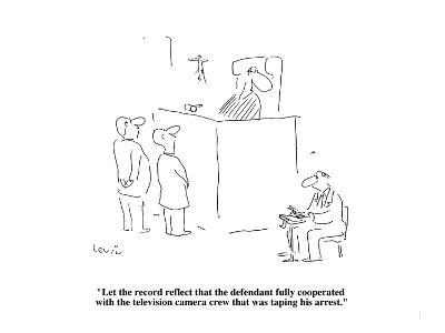 """Let the record reflect that the defendant fully cooperated with the telev?"" - Cartoon-Arnie Levin-Premium Giclee Print"