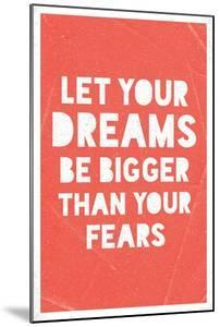 Let Your Dreams Be Bigger Than Your Fears