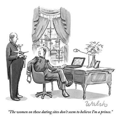 """""""The women on these dating sites don't seem to believe I'm a prince."""" - New Yorker Cartoon by Liam Walsh"""
