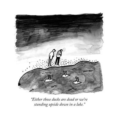 """""""Either those ducks are dead or we're standing upside down in a lake."""" - New Yorker Cartoon by Liana Finck"""