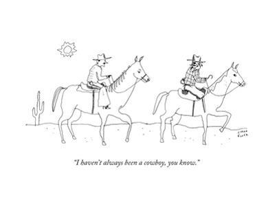 """""""I haven't always been a cowboy, you know."""" - New Yorker Cartoon by Liana Finck"""