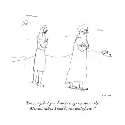 """""""I'm sorry, but you didn't recognize me as the Messiah when I had braces a..."""" - New Yorker Cartoon by Liana Finck"""