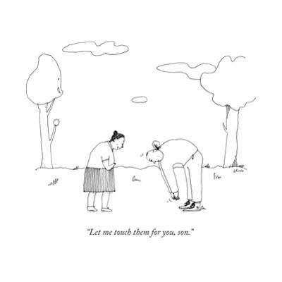 """""""Let me touch them for you, son."""" - New Yorker Cartoon by Liana Finck"""