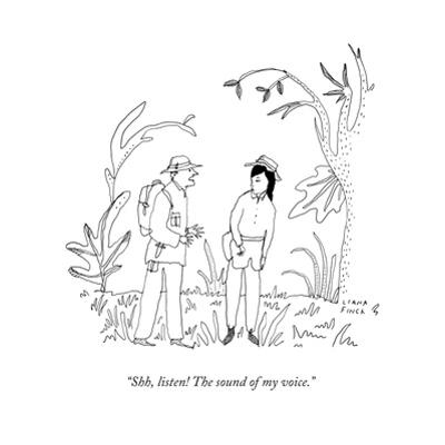 """Shh, listen! The sound of my voice."" - New Yorker Cartoon by Liana Finck"